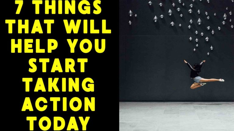 seven-things-that-will-help-you-start-taking-action-today