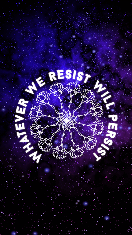 whatever-we-resist-will-persist
