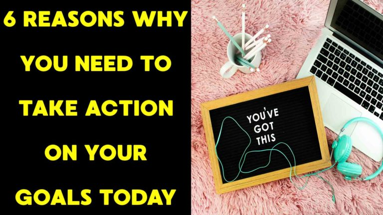 6-reasons-why-you-need-to-take-action-on-your-goals-today